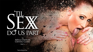 Abella Danger & Crystal Clark – Til Sex Do Us Part Part 1